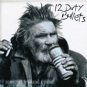 12 Dirty Bullets - Downsides To Making A Living [2010]