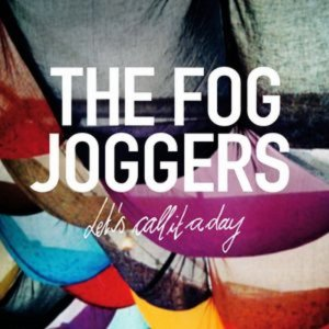 The Fog Joggers - Let´s Call It A Day [2011]