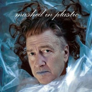 David Lynch - Mashed in Plastic (2009)