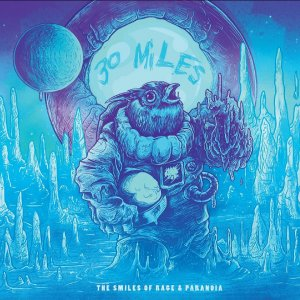 30 Miles -The Smiles Of Rage & Paranoia [2013]