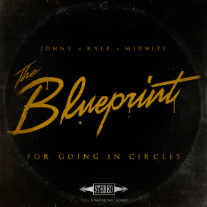 Jonny X Kyle X Midnite - The Blueprint For Going In Circles [2015]