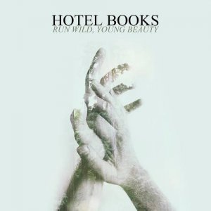 Hotel Books - Run Wild, Young Beauty [2015]