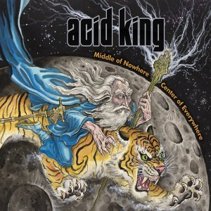 Acid King - Middle Of Nowhere, Center Of Everywhere [2015]