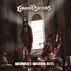 Carnivore Diprosopus - Madhouse's Macabre Acts (Reissue/2006) [2015]