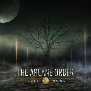 The Arcane Order - Cult of None [2015]