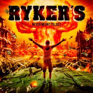 Ryker's (Rykers) - Never Meant to Last [2015]