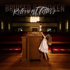 Bruised But Not Broken - Relevant Letters [2015]